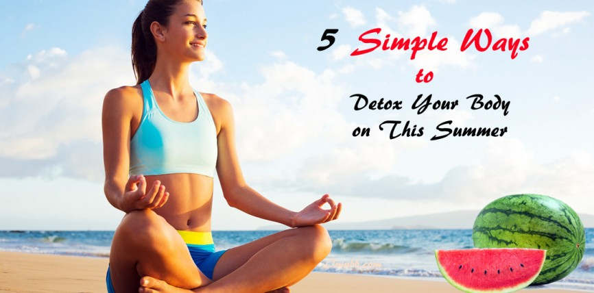5 Simple Ways to Detox Your Body on This Summer