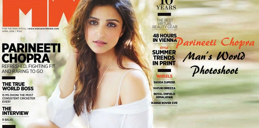 Parineeti Chopra Hot Man's World Photoshoot April 2016